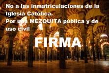 FIRMA: No a las inmatriculaciones de la iglesia católica y por una Mezquita pública y de uso civil