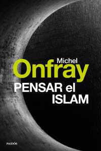 libro pensar-el-islam_michel-onfray
